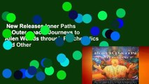 New Releases Inner Paths to Outer Space: Journeys to Alien Worlds through Psychedelics and Other