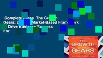 Complete acces  The Growth Gears: Using a Market-Based Framework to Drive Business Success  For