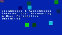 viewEbooks & AudioEbooks International Accounting: A User Perspective Unlimited