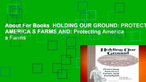 About For Books  HOLDING OUR GROUND: PROTECTING AMERICA S FARMS AND: Protecting America s Farms
