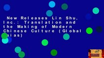 New Releases Lin Shu, Inc.: Translation and the Making of Modern Chinese Culture (Global Asias)