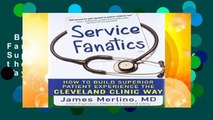 Best ebook  Service Fanatics: How to Build Superior Patient Experience the Cleveland Clinic Way