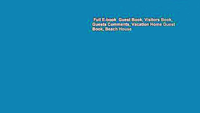 Full E-book  Guest Book, Visitors Book, Guests Comments, Vacation Home Guest Book, Beach House