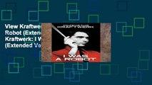 View Kraftwerk: I Was a Robot (Extended Version) Ebook Kraftwerk: I Was a Robot (Extended Version)