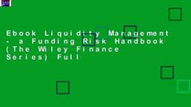 Ebook Liquidity Management - a Funding Risk Handbook (The Wiley Finance Series) Full