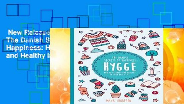 New Releases Hygge:  The Danish Secrets of Happiness: How to be Happy and Healthy in Your Daily