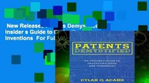 New Releases Patents Demystified: An Insider s Guide to Protecting Ideas and Inventions  For Full