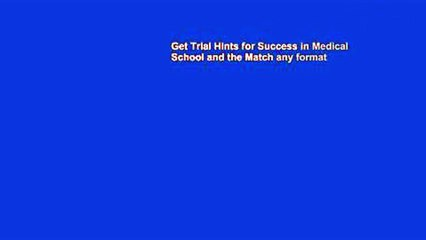 Get Trial Hints for Success in Medical School and the Match any format