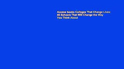 Access books Colleges That Change Lives: 40 Schools That Will Change the Way You Think About