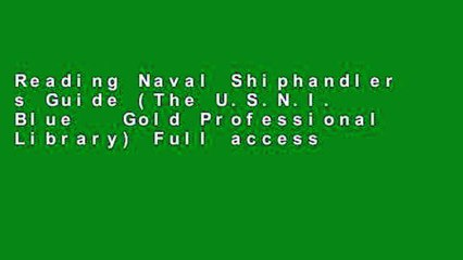 Reading Naval Shiphandler s Guide (The U.S.N.I. Blue   Gold Professional Library) Full access