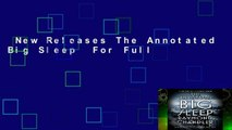 New Releases The Annotated Big Sleep  For Full