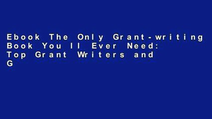 Ebook The Only Grant-writing Book You ll Ever Need: Top Grant Writers and Grant Givers Share Their