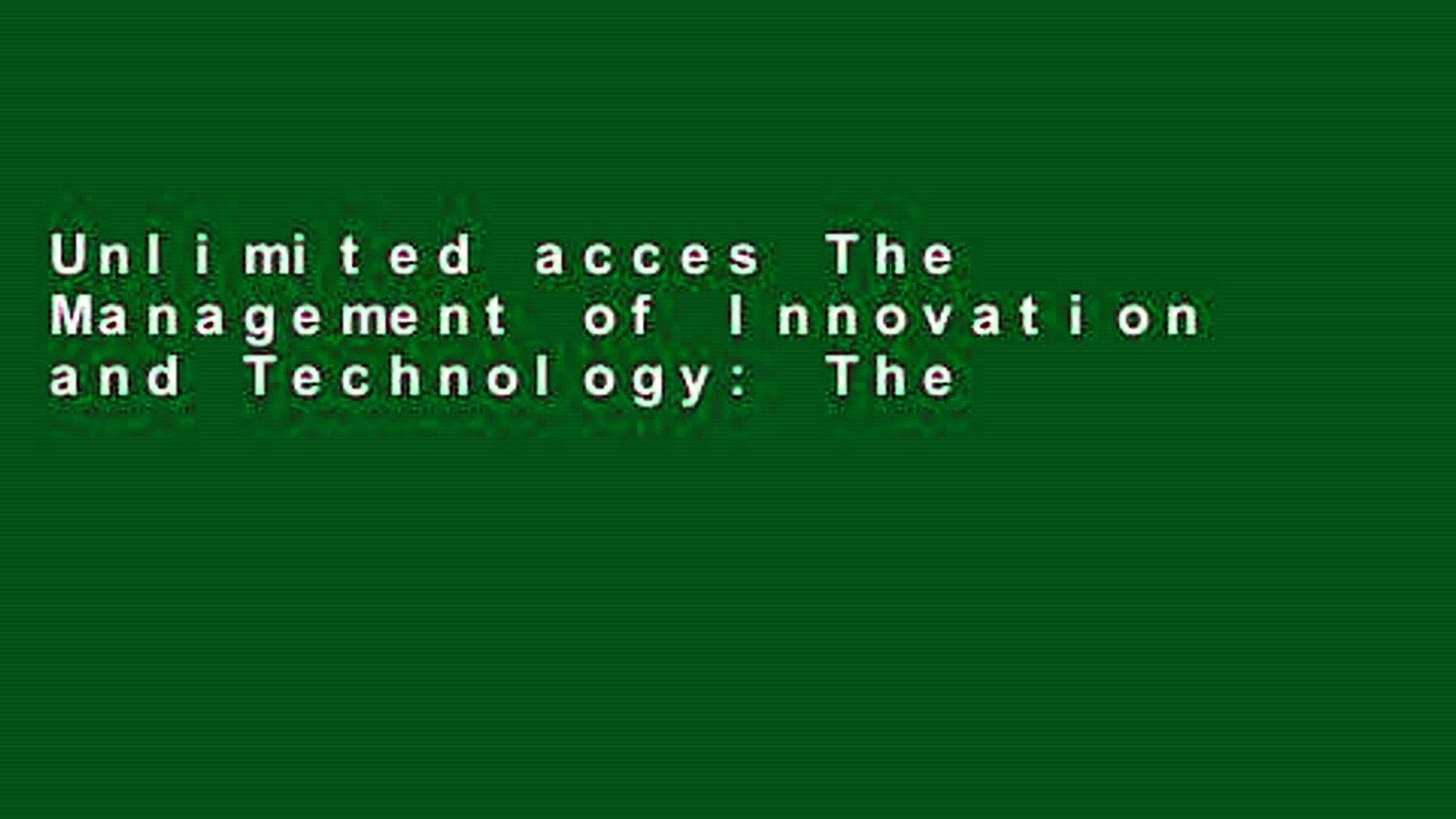 Unlimited acces The Management of Innovation and Technology: The Shaping of Technology and