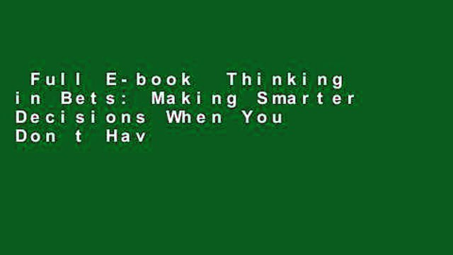 Full E-book  Thinking in Bets: Making Smarter Decisions When You Don t Have All the Facts  Review