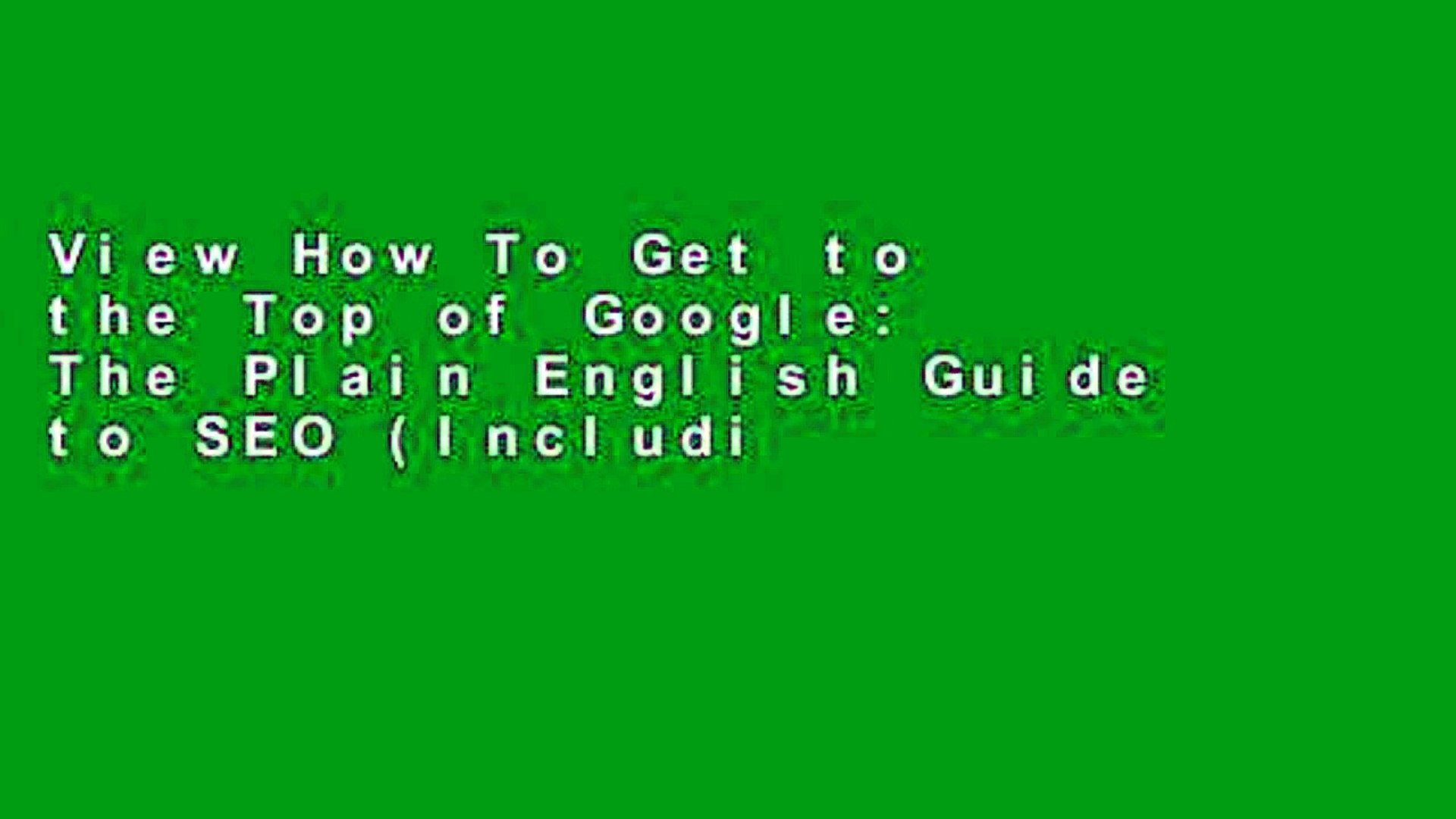 View How To Get to the Top of Google: The Plain English Guide to SEO (Including Penguin, Panda and