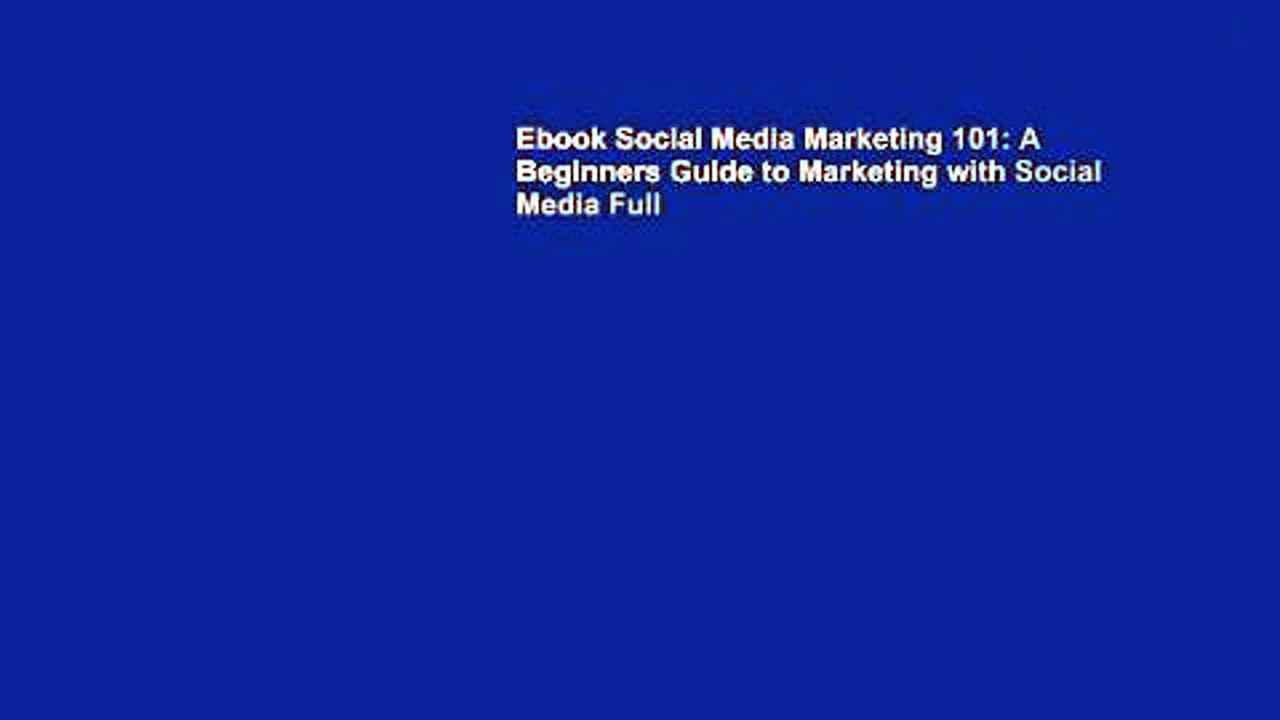 Ebook Social Media Marketing 101: A Beginners Guide to Marketing with Social Media Full