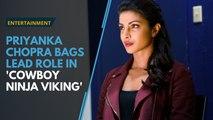 Priyanka Chopra to join Chris Pratt in Hollywood film 'Cowboy Ninja Viking'