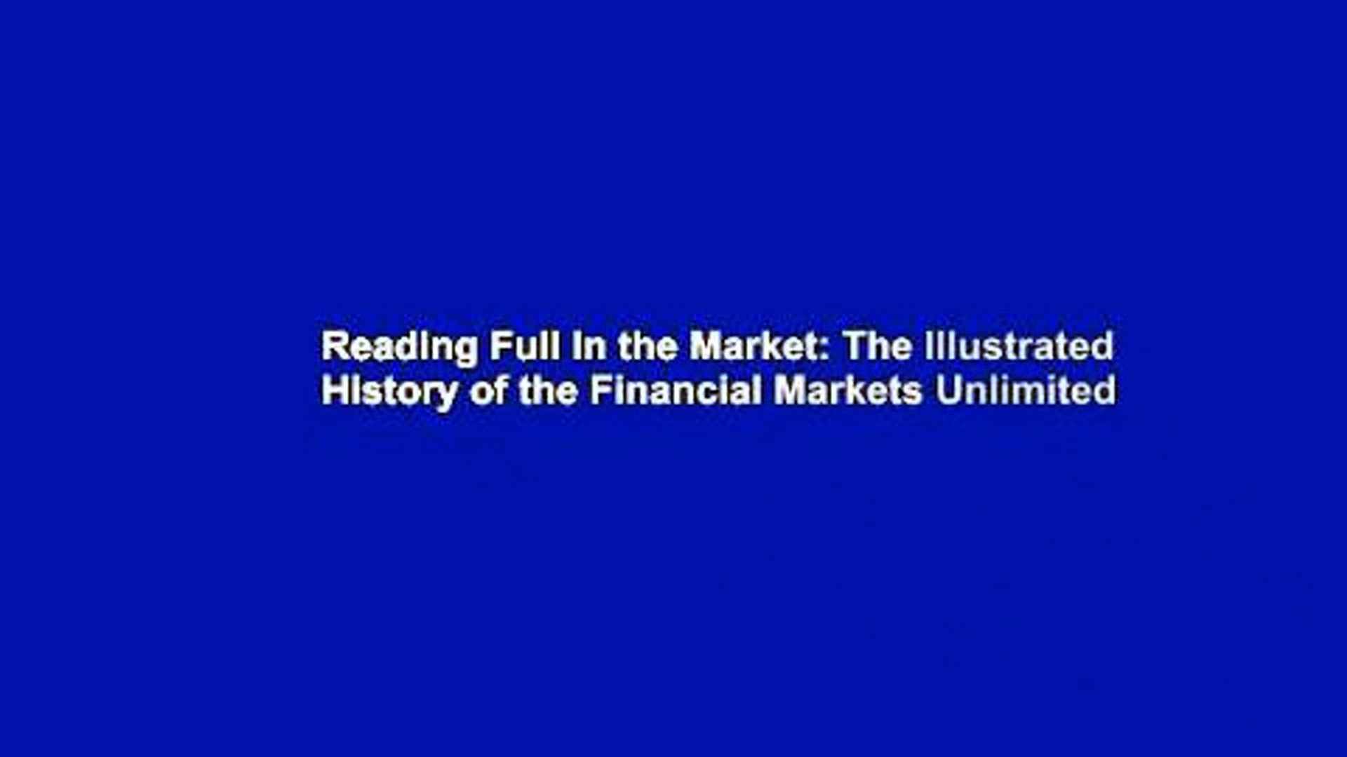 Reading Full In the Market: The Illustrated History of the Financial Markets Unlimited