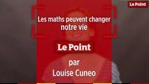 Louise Cuneo : les maths peuvent changer notre vie