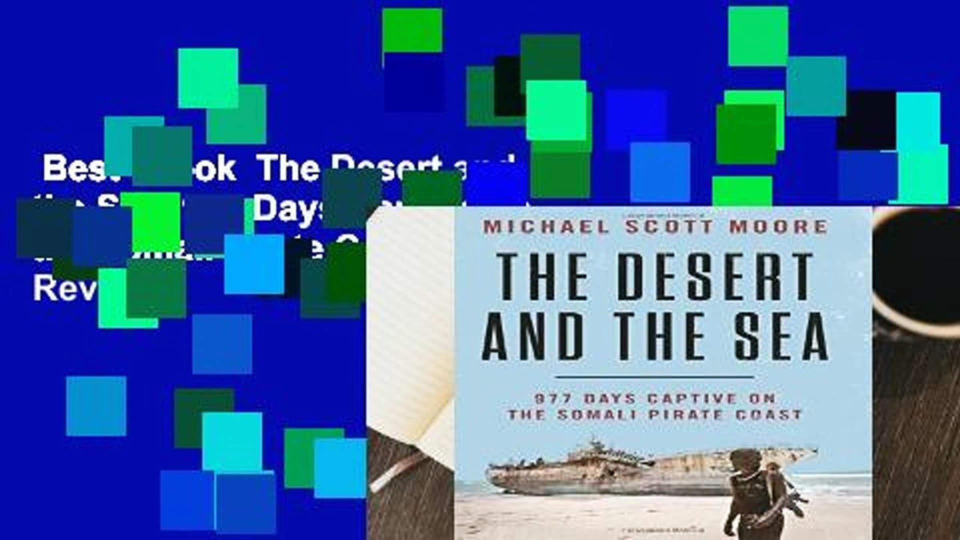 Best ebook  The Desert and the Sea: 977 Days Captive on the Somali Pirate Coast  Review