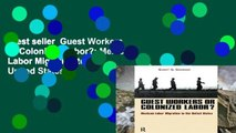 Best seller  Guest Workers or Colonized Labor?: Mexican Labor Migration to the United States