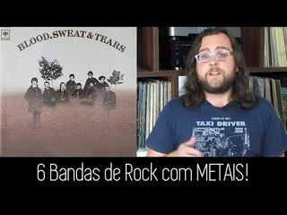 6 Bandas de Rock com METAIS!