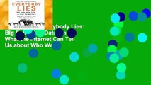 Full E-book  Everybody Lies: Big Data, New Data, and What the Internet Can Tell Us about Who We