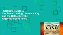 Trial New Releases  The Bonanza King: John MacKay and the Battle Over the Greatest Riches in the