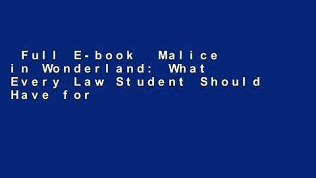 Full E-book  Malice in Wonderland: What Every Law Student Should Have for the Trip  Best Sellers