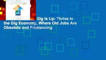 Best ebook  The Gig Is Up: Thrive in the Gig Economy, Where Old Jobs Are Obsolete and Freelancing