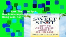 Best ebook  The Sweet Spot: How to Accomplish More by Doing Less  For Full