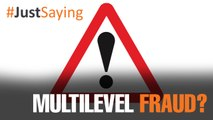 #JUSTSAYING: Multilevel fraud?