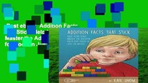 Best ebook  Addition Facts that Stick: Help Your Child Master the Addition Facts for Good in Just