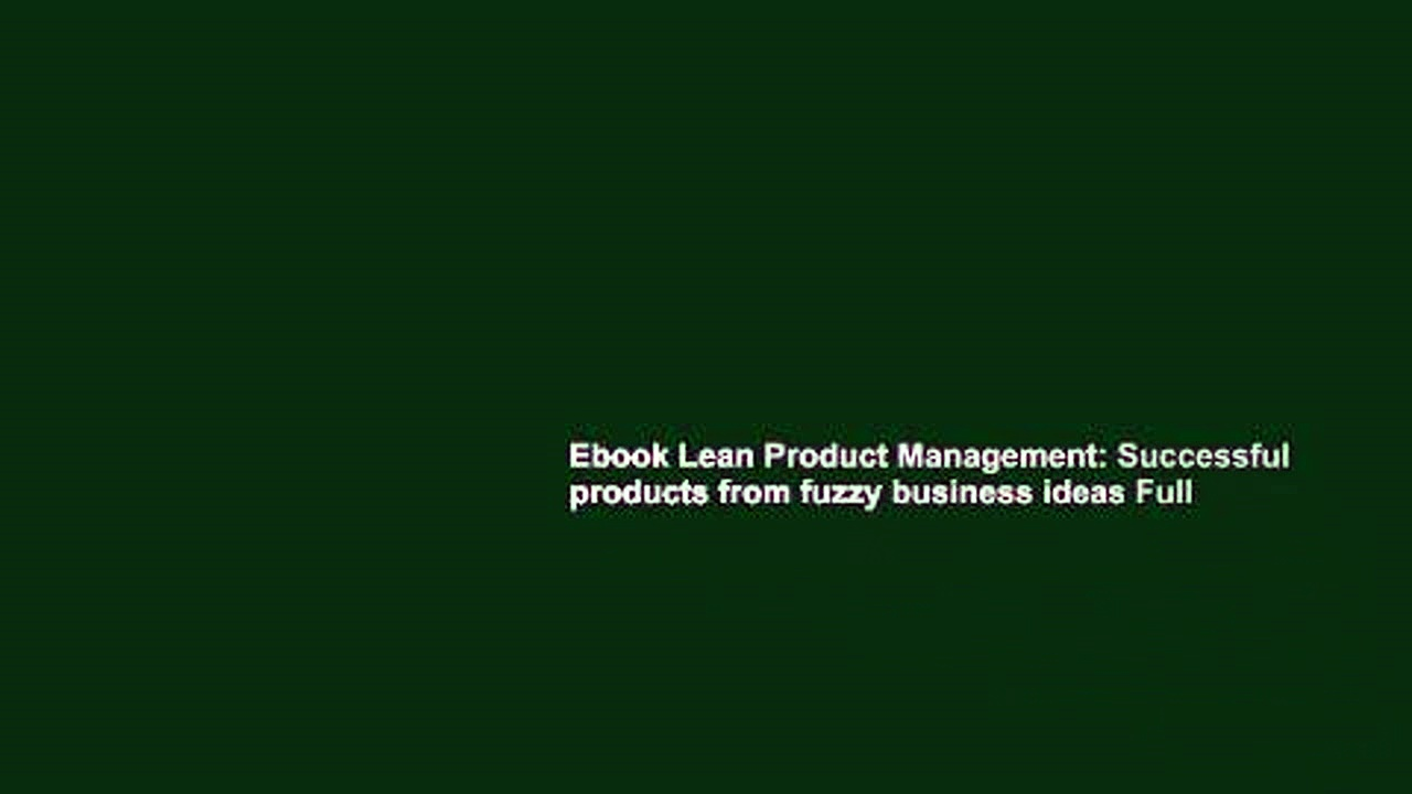 Ebook Lean Product Management: Successful products from fuzzy business ideas Full