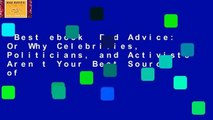 Best ebook  Bad Advice: Or Why Celebrities, Politicians, and Activists Aren t Your Best Source of