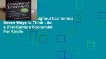 New Releases Doughnut Economics: Seven Ways to Think Like a 21st-Century Economist  For Kindle