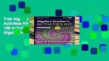 Trial Algebra Teacher s Activities Kit: Grades 6-12: 150 Activities That Support Algebra in the