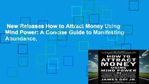 New Releases How to Attract Money Using Mind Power: A Concise Guide to Manifesting Abundance,