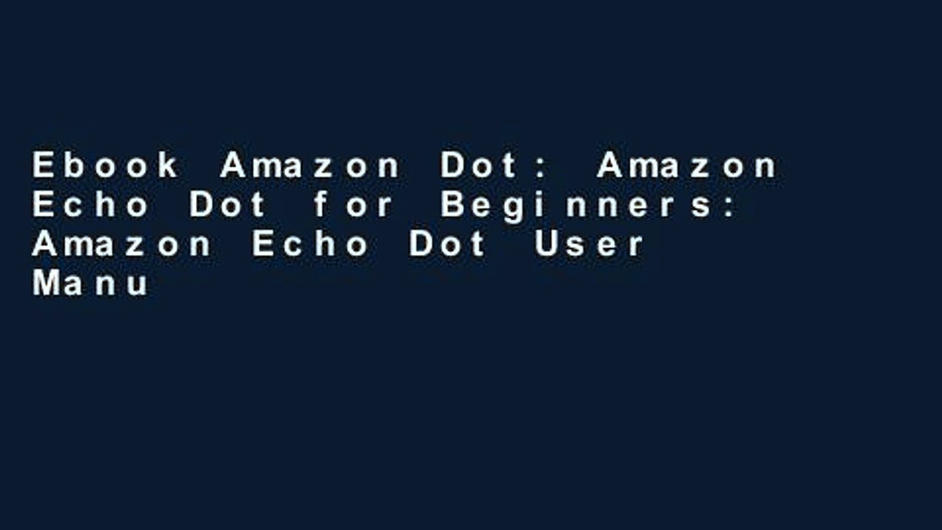 Ebook Amazon Dot: Amazon Echo Dot for Beginners: Amazon Echo Dot User Manual to enrich your Smart