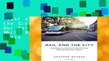 Best ebook  Rail and the City: Shrinking Our Carbon Footprint While Reimagining Urban Space