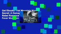 Get Ebooks Trial Mountain Man Secret: A Damaged Mountain Man Rebel Romance (Back On Fever Mountain