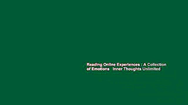 Reading Online Experiences : A Collection of Emotions   Inner Thoughts Unlimited