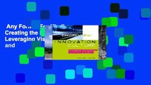 Creating the Innovation Culture : Leveraging Visionaries, Dissenters & Other Useful Troublemakers