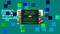 Reading Full You Can t Fire the Bad Ones!: And 18 Other Myths about Teachers, Teachers Unions, and