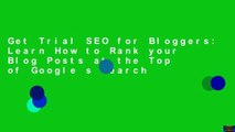 Get Trial SEO for Bloggers: Learn How to Rank your Blog Posts at the Top of Google s Search