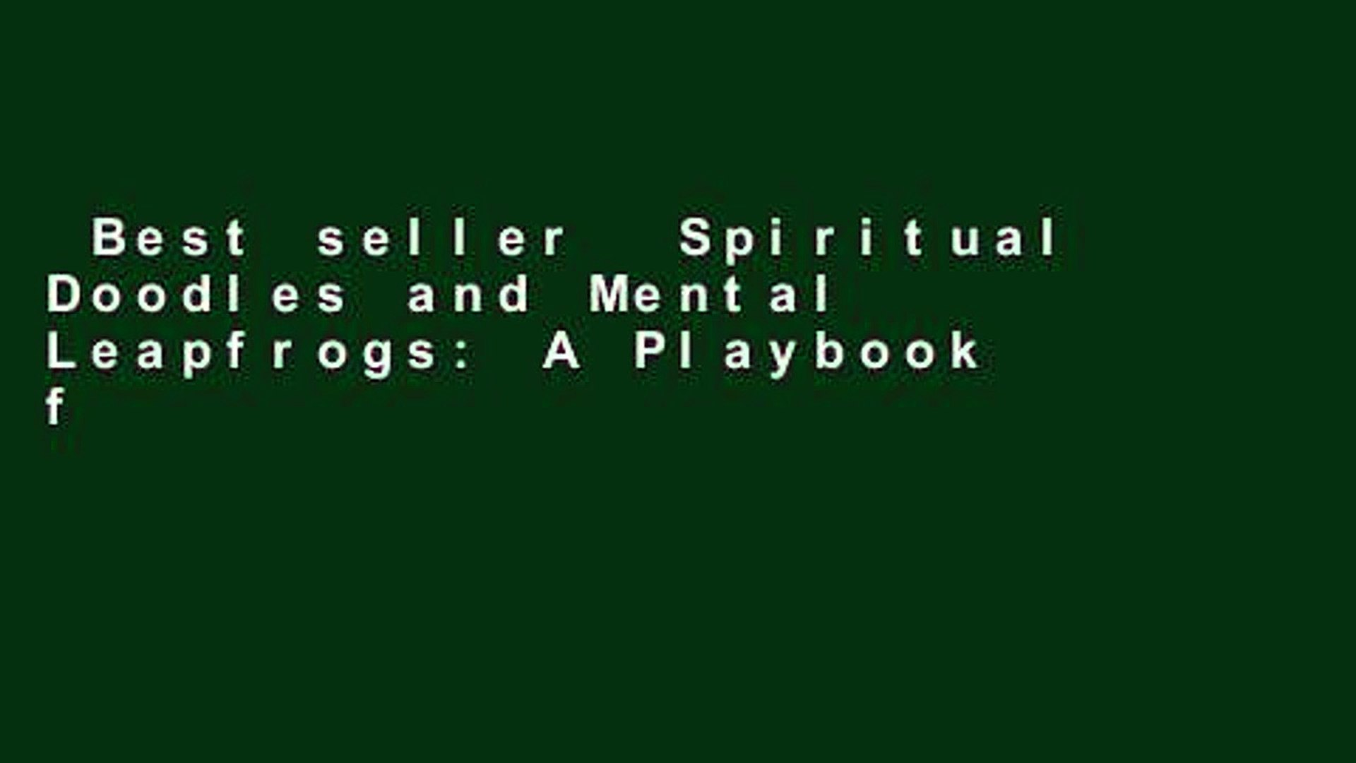Best seller  Spiritual Doodles and Mental Leapfrogs: A Playbook for Unleashing Spiritual