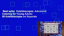 Best seller  Kaleidoscopes: Advanced Coloring for Young Adults: 50 Kaleidoscopes on Separate
