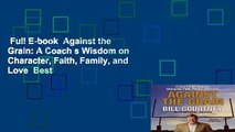 Full E-book  Against the Grain: A Coach s Wisdom on Character, Faith, Family, and Love  Best