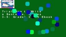 Trial How to Write a Sentence, Grades 3-5: Grades 3 - 5 Ebook