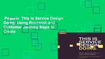 Popular  This Is Service Design Doing: Using Research and Customer Journey Maps to Create